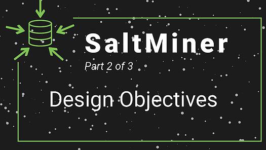 SaltMiner – Design Objectives