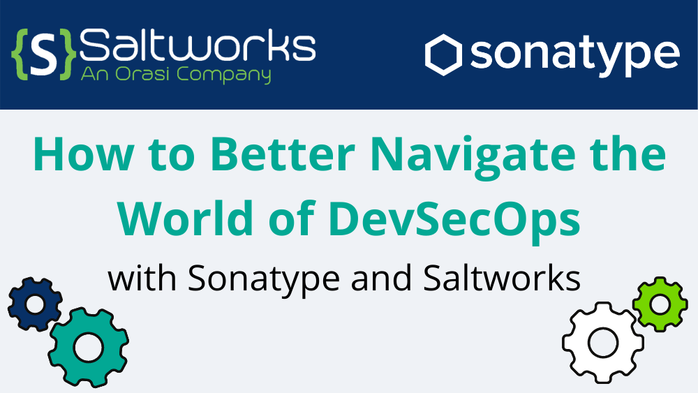 How to Better Navigate the World of DevSecOps with Sonatype and Saltworks Security